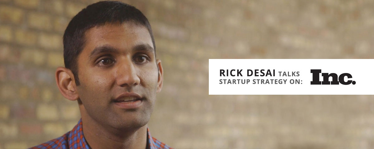 Rick Desai talks startup strategy on Inc.com