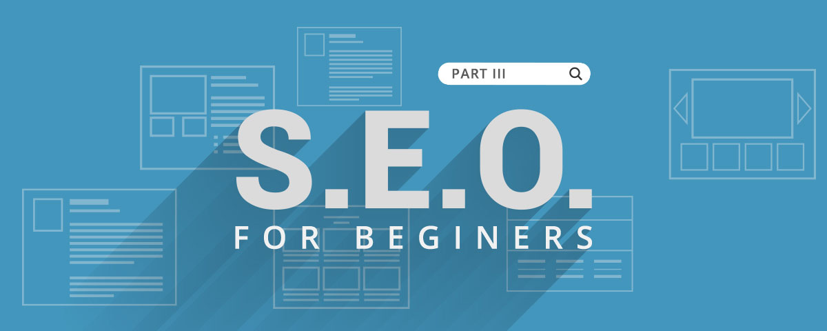 SEO for Beginners Part III: Maintenance